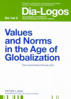 Values and Norms in the Age of Globalization - Dia-logos Schriften zu Philosophie und Sozialwissenschaften / Studies in Philosophy and Social Sciences 9 (Paperback)