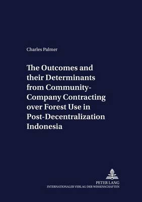 The Outcomes and Their Determinants from Community-company Contracting Over Forest Use in Post-decentralization Indonesia - Development Economics & Policy 52 (Paperback)