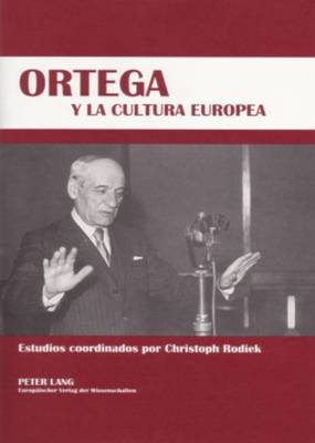 Ortega Y La Cultura Europea: Simposio Hispano-Aleman de la Universidad de Dresde - (18-19 de Octubre de 2005) (Hardback)