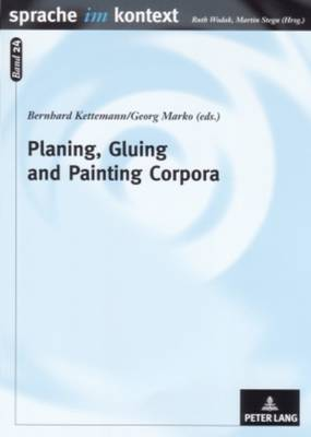 Planing, Gluing and Painting Corpora: Inside the Applied Corpus Linguist's Workshop - Sprache Im Kontext 24 (Paperback)