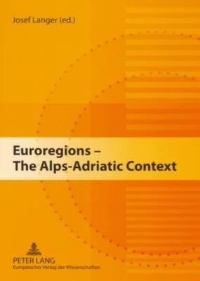 Euroregions - The Alps-Adriatic Context (Paperback)
