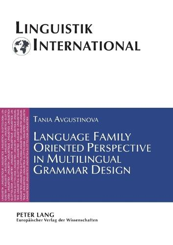 Language Family Oriented Perspective in Multilingual Grammar Design - Linguistik International 17 (Paperback)