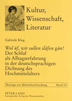 """""""wol Uf, Wir Sullen Slafen Gan!"""" Der Schlaf ALS Alltagserfahrung in Der Deutschsprachigen Dichtung Des Hochmittelalters - Kultur, Wissenschaft, Literatur 14 (Paperback)"""