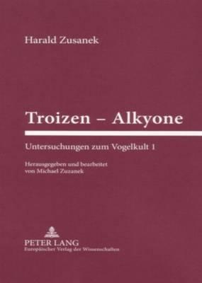 Troizen - Alkyone: Untersuchungen Zum Vogelkult 1 (Hardback)