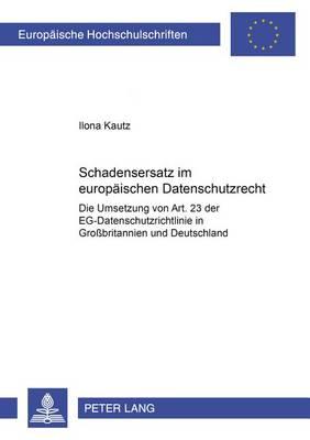 Schadensersatz Im Europaeischen Datenschutzrecht: Die Umsetzung Von Art. 23 Der Eg-Datenschutzrichtlinie in Grossbritannien Und Deutschland - Europaeische Hochschulschriften / European University Studie 4442 (Paperback)