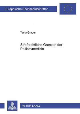 Strafrechtliche Grenzen Der Palliativmedizin - Europaische Hochschulschriften: Reihe 2, Rechtswissenschaft 4423 (Paperback)