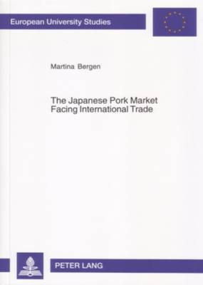 The Japanese Pork Market Facing International Trade: Introducing a Spatial Equilibrium Model of International Trade Under Consideration of a Differential Tariff System (Paperback)
