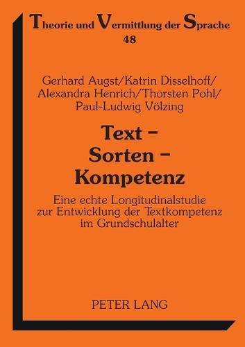 Text - Sorten - Kompetenz: Eine Echte Longitudinalstudie Zur Entwicklung Der Textkompetenz Im Grundschulalter - Theorie Und Vermittlung Der Sprache 48 (Paperback)