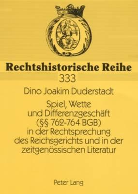 Spiel, Wette Und Differenzgeschaeft ( 762-764 Bgb) in Der Rechtsprechung Des Reichsgerichts Und in Der Zeitgenoessischen Literatur - Rechtshistorische Reihe 333 (Paperback)