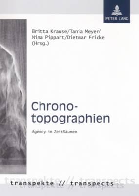 Chronotopographien: Agency in Zeitraeumen - Transpekte: Transdisziplinaere Perspektiven Der Sozial- Und 4 (Paperback)