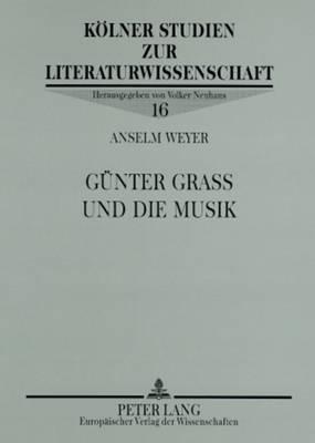 Guenter Grass Und Die Musik - Kolner Studien Zur Literaturwissenschaft 16 (Paperback)