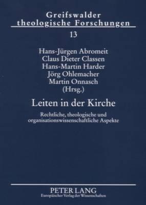 Leiten in Der Kirche: Rechtliche, Theologische Und Organisationswissenschaftliche Aspekte - Greifswalder Theologische Forschungen, 13 (Paperback)