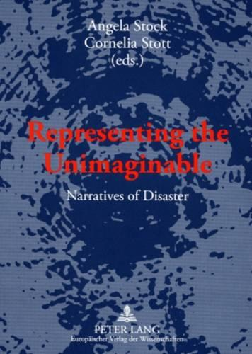 Representing the Unimaginable: Narratives of Disaster (Paperback)