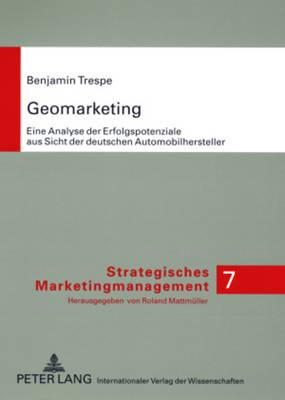 Geomarketing: Eine Analyse Der Erfolgspotenziale Aus Sicht Der Deutschen Automobilhersteller - Strategisches Marketingmanagement 7 (Paperback)