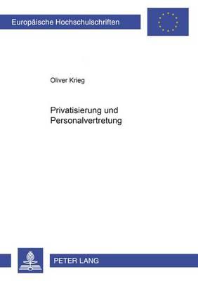 Privatisierung Und Personalvertretung - Europaeische Hochschulschriften / European University Studie 4435 (Paperback)