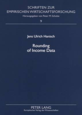 Rounding of Income Data: An Empirical Analysis of the Quality of Income Data with Respect to Rounded Values and Income Brackets with Data from the European Community Household Panel - Schriften Zur Empirischen Wirtschaftsforschung 9 (Paperback)