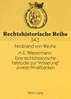 """A.E. Wassermann. Eine Rechtshistorische Fallstudie Zur """"arisierung"""" Zweier Privatbanken - Rechtschistorische Reihe 343 (Paperback)"""