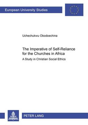The Imperative of Self-reliance for the Churches in Africa: A Study in Christian Social Ethics - Europaische Hochschulschriften/European University Studies/Publications Universitaires Europeennes Reihe 23: Theologie/Series 23: Theology/Serie 23: Theologie 873 (Paperback)