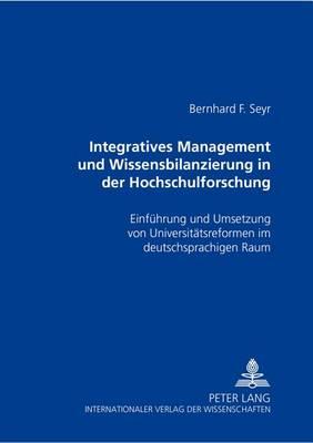 Integratives Management Und Wissensbilanzierung in Der Hochschulforschung: Einfuehrung Und Umsetzung Von Universitaetsreformen Im Deutschsprachigen Raum (Paperback)