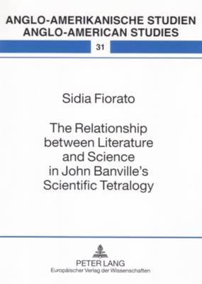 The Relationship Between Literature and Science in John Banville's Scientific Tetralogy - Anglo-Amerikanische Studien - Anglo-American Studies 31 (Paperback)