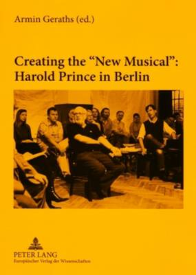Creating the New Musical: Harold Prince in Berlin (Paperback)