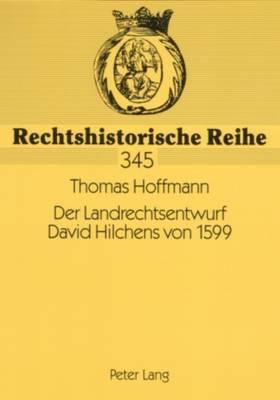 Der Landrechtsentwurf David Hilchens Von 1599: Ein Livlaendisches Rechtszeugnis Polnischer Herrschaft - Rechtshistorische Reihe 345 (Paperback)
