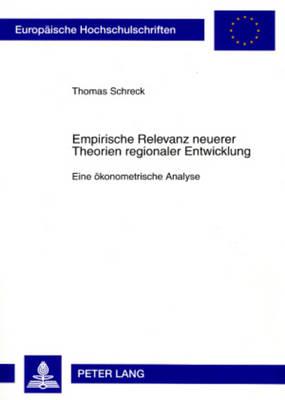 Empirische Relevanz Neuerer Theorien Regionaler Entwicklung: Eine Oekonometrische Analyse - Europaeische Hochschulschriften / European University Studie 3277 (Paperback)