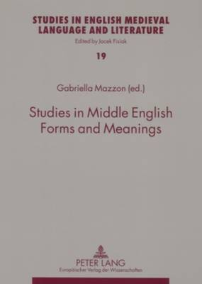 Studies in Middle English Forms and Meanings - Studies in English Medieval Language and Literature 19 (Paperback)