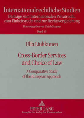 Cross-Border Services and Choice of Law: A Comparative Study of the European Approach - Internationalrechtliche Studien Beitrage zum Internationalen Privatrecht, zum Einheitsrecht und zur Rechtsvergleichung 45 (Paperback)