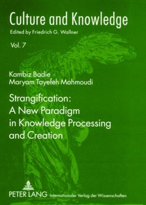 Strangification: A New Paradigm in Knowledge Processing and Creation - Culture and Knowledge 7 (Paperback)