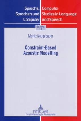 Constraint-Based Acoustic Modelling - Sprache, Sprechen Und Computer / Computer Studies in Language and Speech 10 (Paperback)