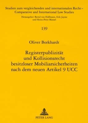 Registerpublizitaet Und Kollisionsrecht Besitzloser Mobiliarsicherheiten Nach Dem Neuen Art. 9 Ucc - Studien Zum Vergleichenden Und Internationalen Recht / Compa 139 (Paperback)