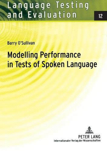Modelling Performance in Tests of Spoken Language - Language Testing and Evaluation 12 (Paperback)