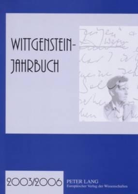 Wittgenstein-Jahrbuch 2003/2006: Herausgegeben Im Auftrag Der Internationalen Ludwig Wittgenstein Gesellschaft E.V. Von Wilhelm Luetterfelds, Stefan Majetschak, Richard Raatzsch Und Wilhelm Vossenkuhl (Paperback)