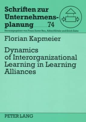Dynamics of Interorganizational Learning in Learning Alliances - Schriften zur Unternehmensplanung 74 (Paperback)