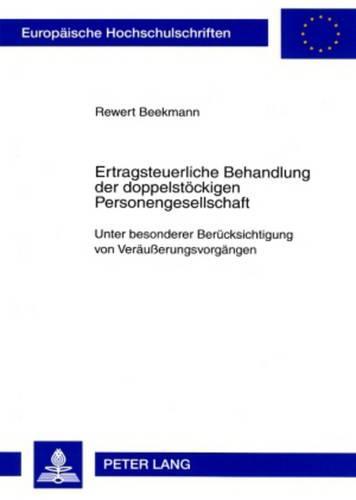 Ertragsteuerliche Behandlung Der Doppelstoeckigen Personengesellschaft: Unter Besonderer Beruecksichtigung Von Veraeusserungsvorgaengen - Europaeische Hochschulschriften / European University Studie 3262 (Paperback)