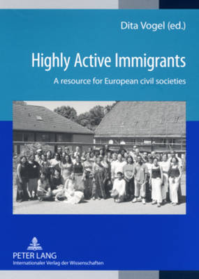 Highly Active Immigrants: A Resource for European Civil Societies (Paperback)