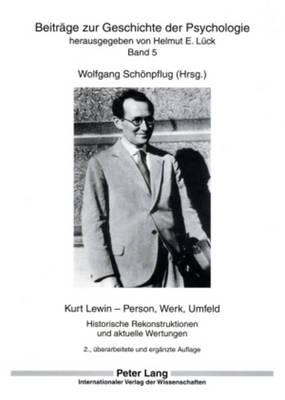 Kurt Lewin - Person, Werk, Umfeld: Historische Rekonstruktionen Und Aktuelle Wertungen - Beitraege Zur Geschichte der Psychologie 5 (Paperback)