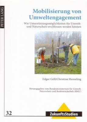 Mobilisierung Von Umweltengagement: Wie Unterstuetzungsmoeglichkeiten Fuer Umwelt- Und Naturschutz Erschlossen Werden Koennen- Herausgegeben Vom Umweltbundesamt (Uba) - Zukunftsstudien 32 (Paperback)