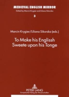 To Make His Englissh Sweete Upon His Tonge - Medieval English Mirror 3 (Paperback)