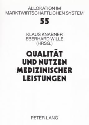 Qualitaet Und Nutzen Medizinischer Leistungen: 10. Bad Orber Gespraeche, 10.-12. November 2005 - Allokation Im Marktwirtschaftlichen System 55 (Paperback)