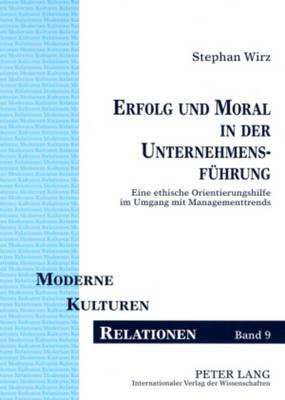 Erfolg Und Moral in Der Unternehmensfuehrung: Eine Ethische Orientierungshilfe Im Umgang Mit Managementtrends - Moderne - Kulturen - Relationen 9 (Paperback)