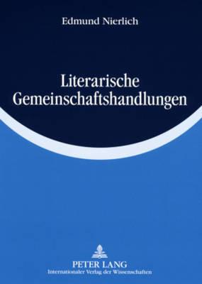 Literarische Gemeinschaftshandlungen: Konstruktion Einer Empirisch-Literaturwissenschaftlichen Erklaerungstheorie (Paperback)