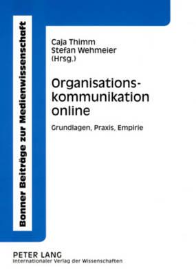 Organisationskommunikation Online: Grundlagen, Praxis, Empirie - Bonner Beitraege Zur Medienwissenschaft 7 (Paperback)
