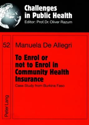 To Enrol or Not to Enrol in Community Health Insurance: Case Study from Burkina Faso - Challenges in Public Health 52 (Paperback)