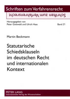 Statutarische Schiedsklauseln Im Deutschen Recht Und Internationalen Kontext - Schriften Zum Verfahrensrecht 21 (Paperback)