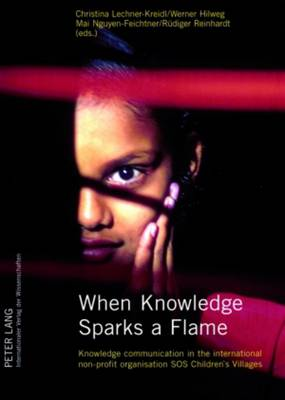 When Knowledge Sparks a Flame: Knowledge Communication in the International Non-profit Organisation SOS Children's Villages (Paperback)