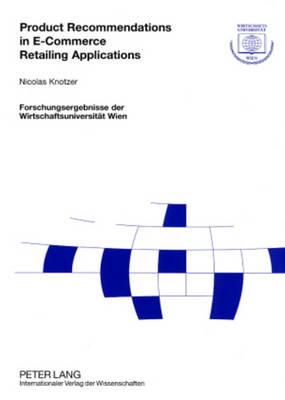 Product Recommendations in e-Commerce Retailing Applications - Forschungsergebnisse der Wirtschaftsuniversitat Wien 17 (Paperback)