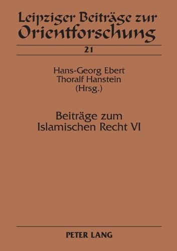 Beitraege Zum Islamischen Recht VI - Leipziger Beitraege Zur Orientforschung 21 (Paperback)