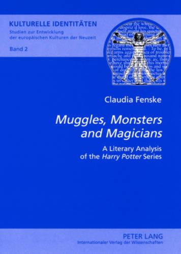 """""""Muggles, Monsters and Magicians"""": A Literary Analysis of the """"Harry Potter"""" Series - Kulturelle Identitaeten / Cultural Identities 2 (Paperback)"""
